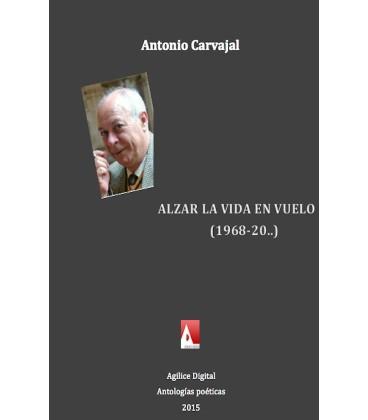 Alzar la vida en vuelo (Antología poética)