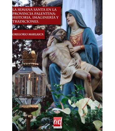 La Semana Santa en la provincia palentina: historia, imaginería y tradiciones (IMPRESO)