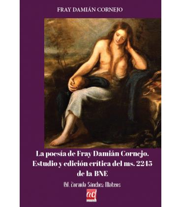 La poesía de Fray Damián Cornejo. Estudio y edición crítica del ms. 2245 de la BNE
