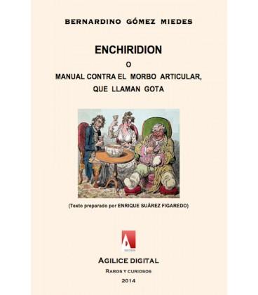 Enchiridion o Manual Instrumento de Salud contra el Morbo Articular, que llaman Gota