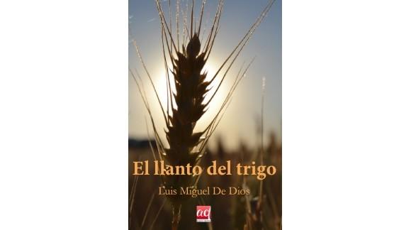 """Luis Miguel de Dios se ha estrenado como escritor con """"El llanto del trigo"""""""